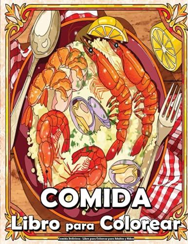 Comida Deliciosa - Libro para Colorear para Adultos y Niños: Con postres deliciosos, frutas suculentas, vinos relajantes, verduras frescas, carnes jugosas, sabrosa comida chatarra y más!