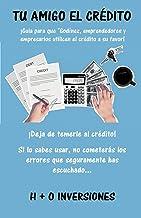 """TU AMIGO EL CRÉDITO: ¡Guía para que """"Godínez"""", emprendedores y empresarios utilicen el crédito a su favor!"""