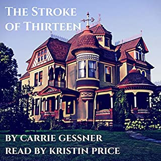 The Stroke of Thirteen                   By:                                                                                                                                 Carrie Gessner                               Narrated by:                                                                                                                                 Kristin Price                      Length: 8 hrs and 3 mins     16 ratings     Overall 3.3