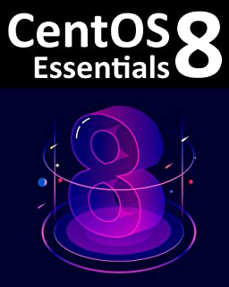 CentOS 8 Essentials: Learn to install, administer and deploy CentOS 8 systems (English Edition)