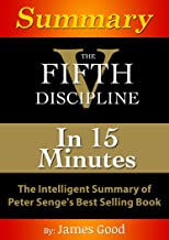 Summary: The Fifth Discipline...In 15 Minutes - The Intelligent Summary of Peter Senge's Best Selling Book
