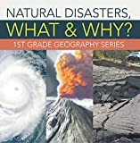 Natural Disasters, What & Why? : 1st Grade Geography Series: First Grade Books (Children's Earth Sciences Books)