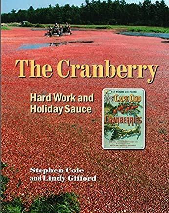 The Cranberry: Hard Work and Holiday Sauce by Stephen A. Cole (2009-10-09)