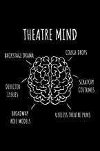 Theatre Mind: Blank Lined Journal 6x9 – Funny Theatre Broadway Musical Notebook I Theater Actor Gift for Thespians and The...