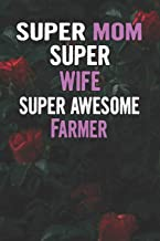 Super Mom Super Wife Super Awesome Farmer: Beautiful Blooming Red Roses Flower Blank Lined Notebook Journal Gift For Mother's Day