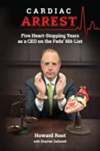 Cardiac Arrest: Five Heart-Stopping Years as a CEO On the Feds' Hit-List (1)