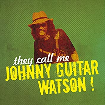 They Call Me Johnny Guitar Watson!