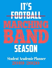 It's Football Marching Band Season Student Academic Planner 2019 - 2020: 110 page student planner with monthly and subject breakdowns for the 2019 2010 school year