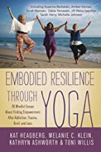 Embodied Resilience through Yoga: 30 Mindful Essays About Finding Empowerment After Addiction, Trauma, Grief, and Loss (English Edition)