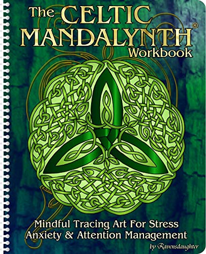 The Celtic Mandalynth Workbook: Mindful Tracing Art for Stress, Anxiety and Attention Management