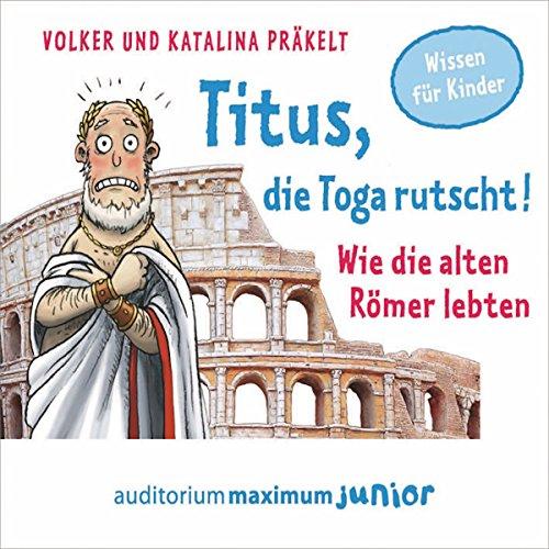 Titus, die Toga rutscht! Wie die alten Römer lebten Titelbild