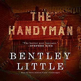 The Handyman                   By:                                                                                                                                 Bentley Little                               Narrated by:                                                                                                                                 Chris Andrew Ciulla                      Length: 11 hrs and 3 mins     1,258 ratings     Overall 3.8