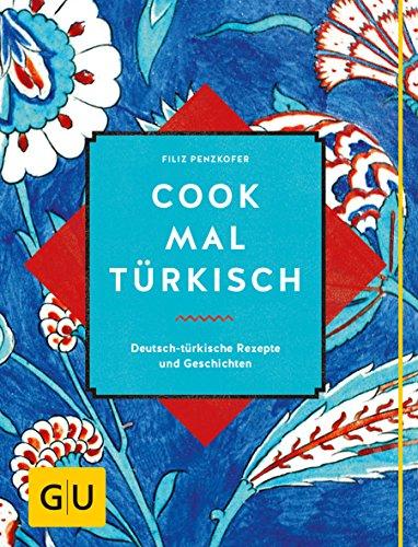 Cook mal türkisch: Deutsch-türkische Rezepte und Geschichten (GU Autoren-Kochbücher)