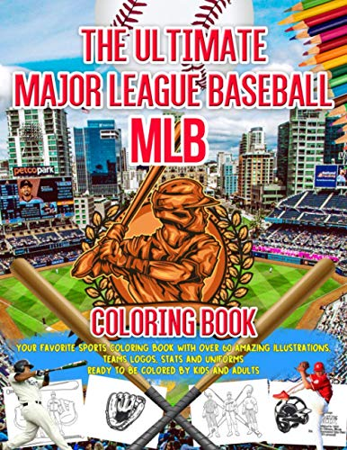 The Ultimate Major League Baseball MLB Coloring Book: Your Favorite Sports Coloring Book with Over 60 Amazing Illustrations. Teams Logos, Stats and Uniforms Ready to be Colored by Kids and Adults
