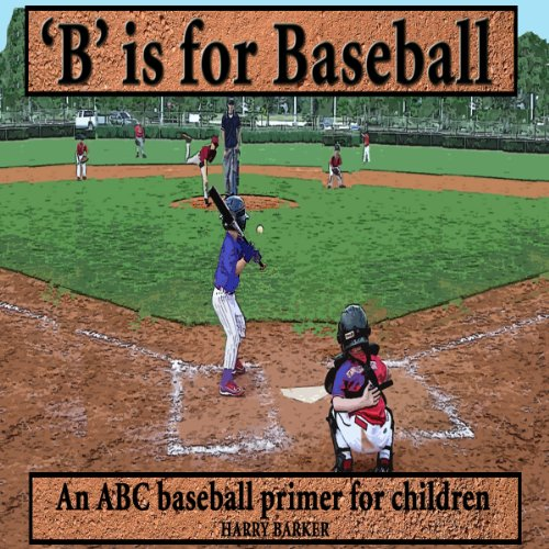 B Is for Baseball: A Fun Way to Learn Your Alphabet! cover art