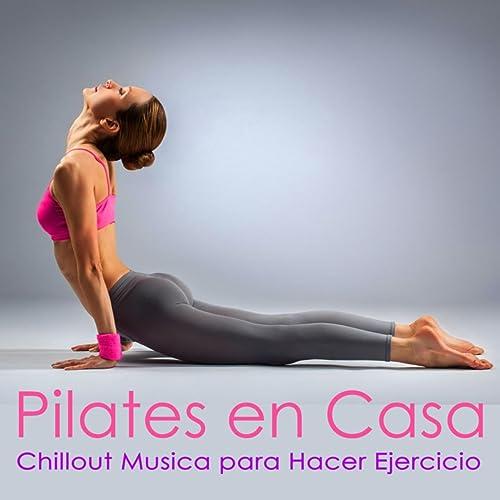 Pilates en Casa - Chillout Musica para Hacer Ejercicio ...