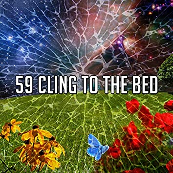 59 Cling to the Bed