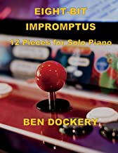 Eight-Bit Impromptus: Twelve Pieces for Piano