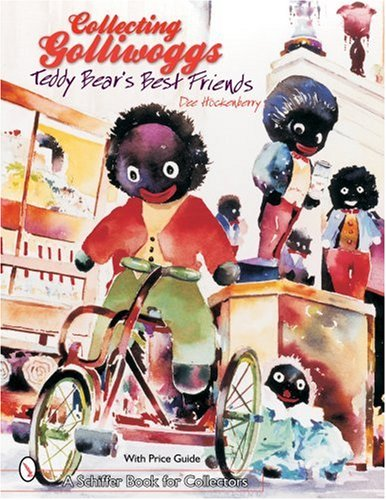 Hockenberry, D: Collecting Golliwoggs: Teddy Bears Best Frie: Teddy Bears Best Friends (Schiffer Book for Collectors)
