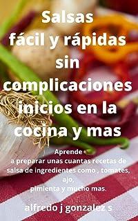 Salsa fácil y rápidas sin complicaciones(inicios en la cocina y mas): Aprende a preparar unas cuantas recetas de salsa de ingredientes como , tomates, ajo, pimienta y mucho mas.