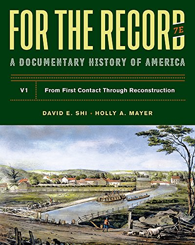Compare Textbook Prices for For The Record: A Documentary History Seventh Edition Vol. 1 Seventh Edition ISBN 9780393673791 by Shi, David E.,Mayer, Holly A.