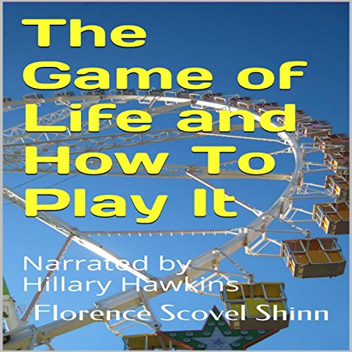 The Game of Life and How to Play It                   By:                                                                                                                                 Florence Scovel Shinn                               Narrated by:                                                                                                                                 Hillary Hawkins                      Length: 2 hrs and 20 mins     3 ratings     Overall 4.0