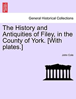 The History and Antiquities of Filey, in the County of York. [With Plates.] Vol.I