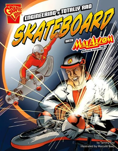 Engineering a Totally Rad Skateboard with Max Axiom, Super Scientist (Graphic Science and Engineering in Action)