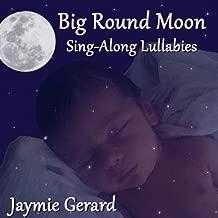 Big Round Moon: Sing-Along Lullabies