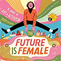 The Future Is Female 2021 Calendar: A Year of Art and Activism