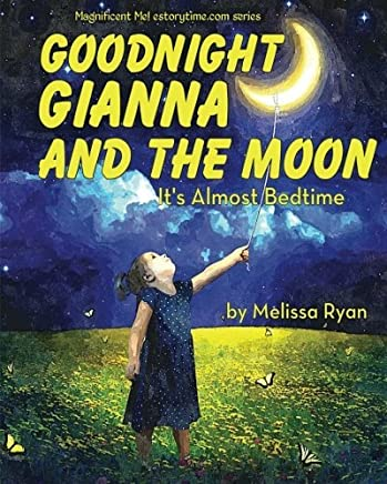 Goodnight Gianna and the Moon, Its Almost Bedtime: Personalized Childrens Books, Personalized Gifts, and Bedtime Stories (A Magnificent Me! estorytime.com Series) by Melissa Ryan (2015-02-27)