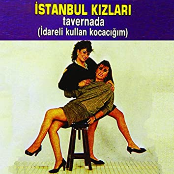 İstanbul Kızları Tavernada (İdareli Kullan Kocacığım)