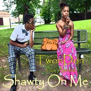 Shawty on Me