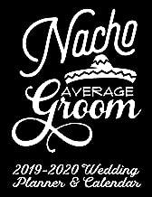 Nacho Average Groom 2019-2020 Wedding Planner & Calendar: Practical Wedding Planning for the Groom (Nacho Average Wedding Organizer and Planner)