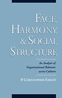 Face, Harmony, and Social Structure: An Analysis of Organizational Behavior Across Cultures