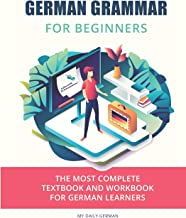 German Grammar For Beginners: The most complete textbook and workbook for German Learners (German Grammar Textbook) PDF
