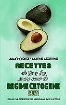Recettes De Tous Les Jours Pour Le Régime Cétogène 2021: Votre Guide Complet De Recettes Faciles Et Rapides Pour Vivre Le ...