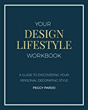 Your Design Lifestyle Workbook: A Guide to Discovering Your Personal Decorating Style