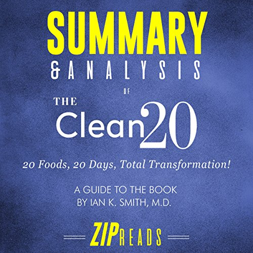 Summary & Analysis of The Clean 20: A Guide to the Book by Ian Smith, MD     20 Foods, 20 Days, Total Transformation              By:                                                                                                                                 ZIP Reads                               Narrated by:                                                                                                                                 Michael London Anglado                      Length: 41 mins     Not rated yet     Overall 0.0