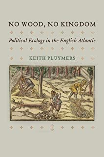No Wood, No Kingdom: Political Ecology in the English Atlantic