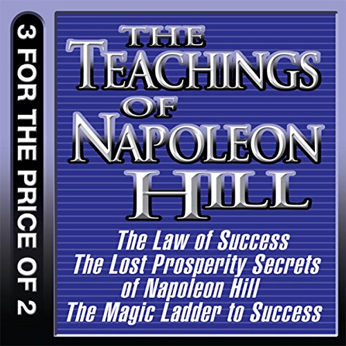 The Teachings of Napoleon Hill: The Law of Success, The Lost Prosperity Secrets of Napoleon Hill, The Magic Ladder to Success audiobook cover art