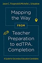 Mapping the Way from Teacher Preparation to edTPA® Completion: A Guide for Secondary Education Candidates