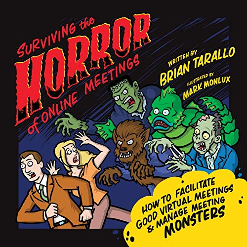 Compare Textbook Prices for Surviving the Horror of Online Meetings: How to Facilitate Good Virtual Meetings & Manage Meeting Monsters  ISBN 9781735515205 by Tarallo, Brian,Monlux, Mark