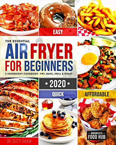 The Essential Air Fryer Cookbook for Beginners #2020: 5-Ingredient Affordable, Quick & Easy Budget Friendly Recipes   Fry, Bake, Grill & Roast Most Wanted Family Meals