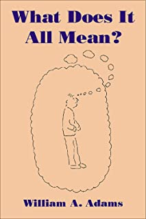 What Does It All Mean?: A Humanistic Account of Human Experience (English Edition)