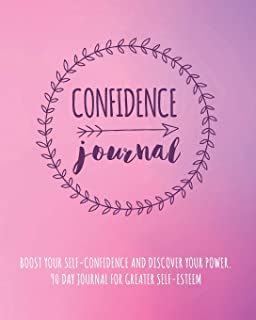 Confidence Journal: Boost Your Self-Confidence And Discover Your Power. 90 Day Journal For Greater Self-Esteem. Everyday Self-Care To Be Your Best Ever Self