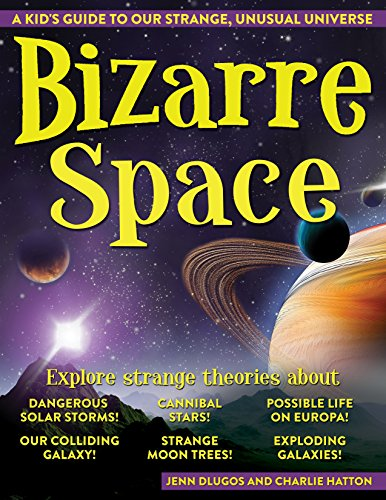 Bizarre Space: A Kid's Guide to Our Strange, Unusual Universe