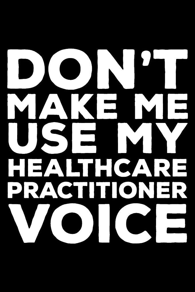 黒棚平凡Don't Make Me Use My Healthcare Practitioner Voice: 6x9 Notebook, Ruled, Funny Writing Notebook, Journal For Work, Daily Diary, Planner, Organizer for Healthcare Practitioners