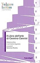 Il libro dell'arte di Cennino Cennini: Edizione critica e commento linguistico (Italian Edition)
