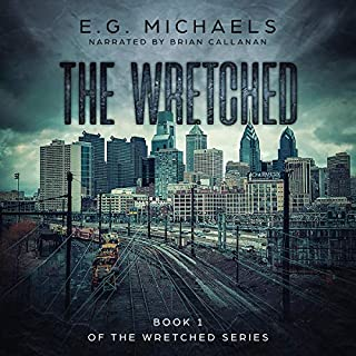 The Wretched     Book 1 of The Wretched Series              By:                                                                                                                                 E.G. Michaels                               Narrated by:                                                                                                                                 Brian Callanan                      Length: 9 hrs and 37 mins     7 ratings     Overall 3.1